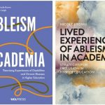 Covers of two books edited by Nicole Brown: Lived Experiences of Ableism in Academia: Strategies for Inclusion in Higher Education (Policy Press) und Ableism in Academia: Theorising Experiences of Disabilities and Chronic Illnesses in Higher Education (UCL Press)